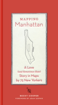Mapping Manhattan : A Love (and Sometimes Hate) Story in Maps by 75 New Yorkers, Hardback Book