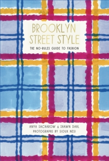 Brooklyn Street Style : The No-Rules Guide to Fashion, Paperback Book