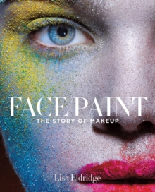 Face Paint : The Story of Makeup, Hardback Book