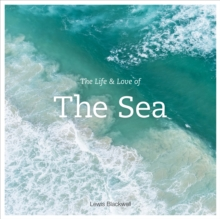 The Life and Love of the Sea, Hardback Book