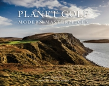 Planet Golf - Modern Masterpieces : The World's Greatest Modern Golf Courses, Hardback Book