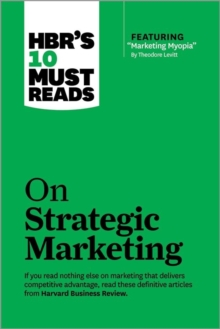 "HBR's 10 Must Reads on Strategic Marketing (with featured article ""Marketing Myopia,"" by Theodore Levitt), Paperback Book"