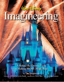 Walt Disney Imagineering : A Behind the Dreams Look at Making More Magic Real, Hardback Book