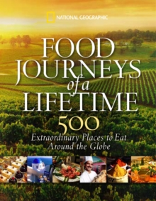 Food Journeys of a Lifetime : 500 Extraordinary Places to Eat Around the Globe, Hardback Book