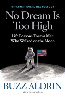 No Dream is Too High : Life Lessons from a Man Who Walked on the Moon, Hardback Book