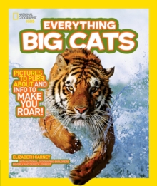 National Geographic Kids Everything Big Cats : Pictures to Purr About and Info to Make You Roar!, Paperback Book