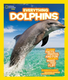 National Geographic Kids Everything Dolphins : Dolphin Facts, Photos, and Fun That Will Make You Flip, Paperback Book
