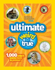 National Geographic Kids Ultimate Weird but True : 1,000 Wild & Wacky Facts and Photos, Hardback Book