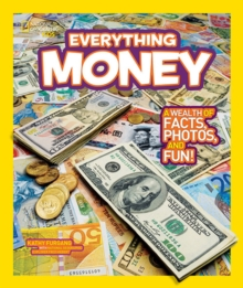 National Geographic Kids Everything Money : A Wealth of Facts, Photos, and Fun!, Paperback Book