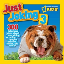 National Geographic Kids Just Joking 3 : 300 Hilarious Jokes About Everything, Including Tongue Twisters, Riddles, and More!, Paperback Book