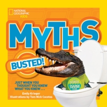 National Geographic Kids Myths Busted! : Just When You Thought You Knew What You Knew..., Paperback Book