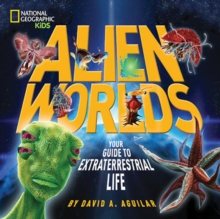 Alien Worlds : Your Guide to Extraterrestrial Life, Hardback Book