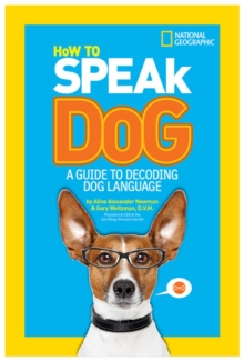 How to Speak Dog : A Guide to Decoding Dog Language, Paperback Book