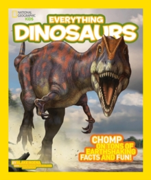 National Geographic Kids Everything Dinosaurs : Chomp on Tons of Earthshaking Facts and Fun, Paperback Book