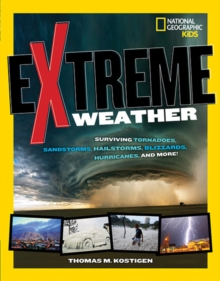 Extreme Weather : Surviving Tornadoes, Sandstorms, Hailstorms, Blizzards, Hurricanes, and More!, Paperback Book