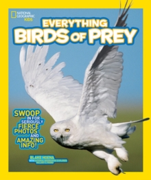 National Geographic Kids Everything Birds of Prey : Swoop in for Seriously Fierce Photos and Amazing Info, Paperback Book