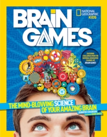 National Geographic Kids Brain Games : The Mind-Blowing Science of Your Amazing Brain, Paperback Book