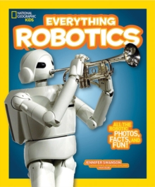 National Geographic Kids Everything Robotics : All the Photos, Facts, and Fun to Make You Race for Robots, Paperback Book
