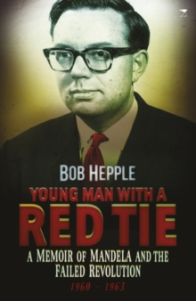 Young Man with a Red Tie : A Memoir of Mandela and the Failed Revolution, 1960-63, Paperback Book