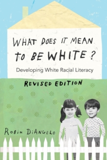 What Does It Mean to Be White? : Developing White Racial Literacy - Revised Edition, Paperback Book
