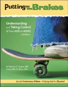 Putting on the Brakes : Understanding and Taking Control of Your ADD or ADHD, Paperback Book