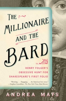 Millionaire and the Bard : Henry Folger's Obsessive Hunt for Shakespeare's First Folio, Paperback Book