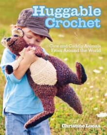 Huggable Crochet : 20 Cuddly Stuffed Animals for Kids of All Ages, Paperback Book