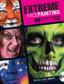 Extreme Face Painting : 50 Friendly & Fiendish Step-by-Step Demo, Paperback Book