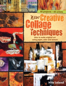 New Creative Collage Techniques : How to Make Original Art Using Paper, Color and Texture, Hardback Book