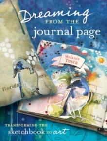 Dreaming from the Journal Page : Taking Creative Ideas from the Art Journal to Art, Paperback Book