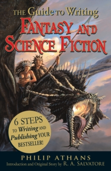 The Guide to Writing Fantasy and Science Fiction : 6 Steps to Writing and Publishing Your Bestseller!, Paperback Book