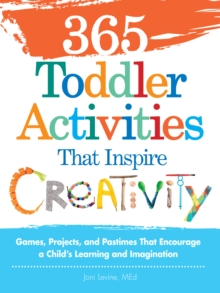 365 Toddler Activities That Inspire Creativity : Games, Projects, and Pastimes That Encourage a Child's Learning and Imagination, Paperback Book
