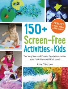 150+ Screen-Free Activities for Kids : The Very Best and Easiest Playtime Activities from Funathomewithkids.com!, Paperback Book