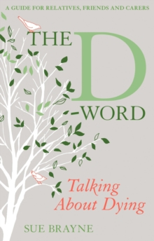The D-Word: Talking About Dying : A Guide for Relatives, Friends and Carers, Paperback Book