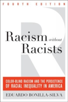 Racism without Racists : Color-blind Racism and the Persistence of Racial Inequality in America, Paperback Book