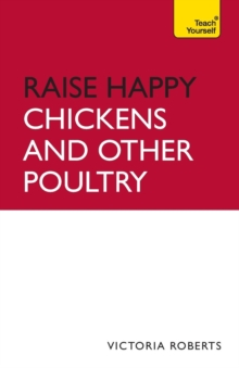 Raise Happy Chickens and Other Poultry: Teach Yourself, Paperback Book