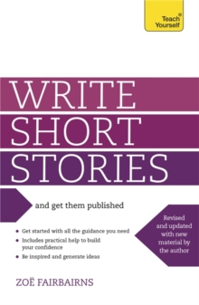 Write Short Stories - and Get Them Published: Teach Yourself, Paperback Book