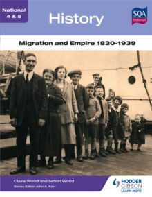 National 4 & 5 History: Migration and Empire 1830-1939, Paperback Book