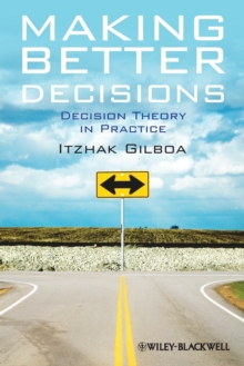 Making Better Decisions : Decision Theory in Practice, Paperback Book