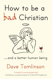 How to be a Bad Christian : .. And a Better Human Being, Paperback Book
