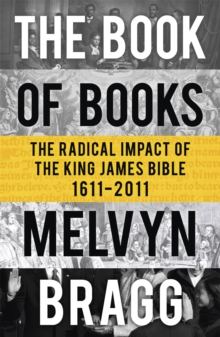 The Book of Books : The Radical Impact of the King James Bible 1611-2011, Paperback Book