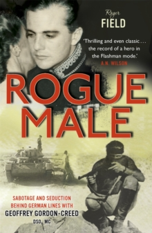 Rogue Male : Sabotage and Seduction Behind German Lines with Geoffrey Gordon-Creed, DSO, MC, Paperback Book
