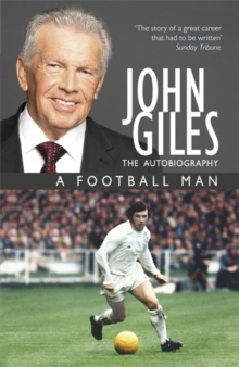 John Giles : A Football Man - My Autobiography, Paperback Book