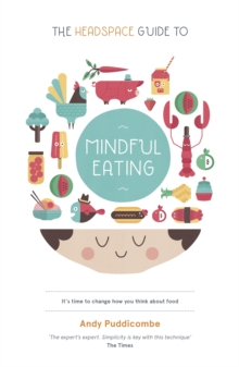 The Headspace Guide to... Mindful Eating : 10 Days to Finding Your Ideal Weight, Paperback Book