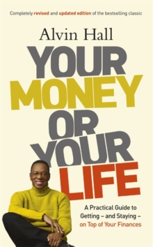 Your Money or Your Life : A Practical Guide to Getting - and Staying - on Top of Your Finances, Paperback Book