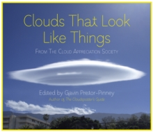 Clouds That Look Like Things : From the Cloud Appreciation Society, Hardback Book