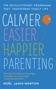 Calmer, Easier, Happier Parenting : The Revolutionary Programme That Transforms Family Life, Paperback Book