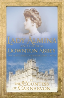Lady Almina and the Real Downton Abbey, Paperback Book