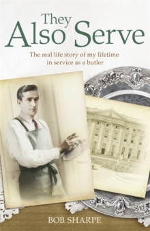 They Also Serve : The Real Life Story of My Time in Service as a Butler, Paperback Book
