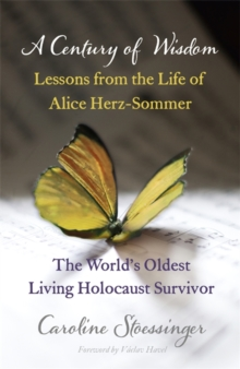 A Century of Wisdom : Lessons from the Life of Alice Herz-Sommer, the World's Oldest Living Holocaust Survivor, Paperback Book